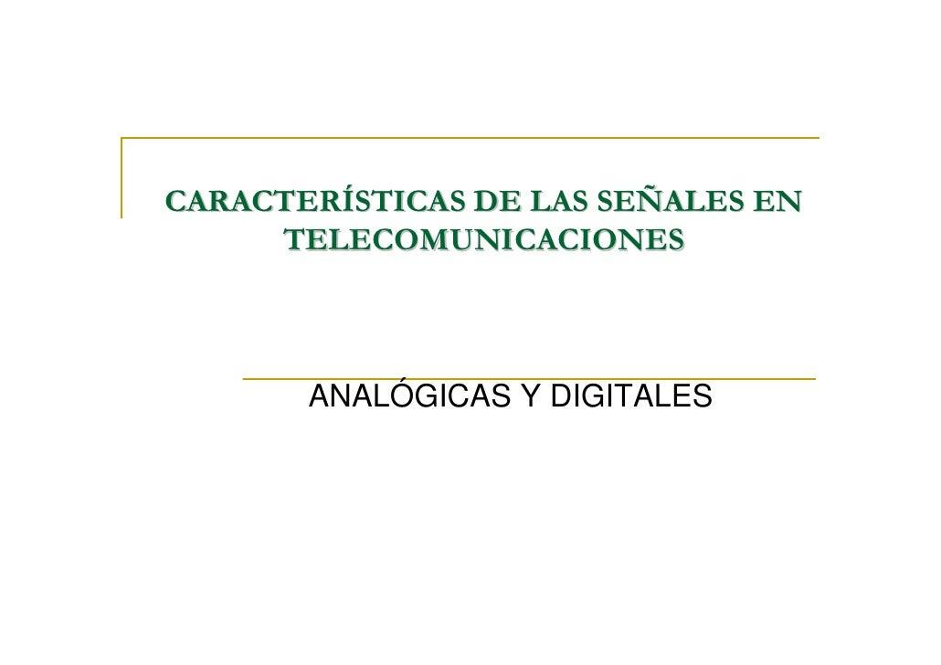 CARACTERÍSTICAS DE LAS SEÑALES EN     TELECOMUNICACIONES       ANALÓGICAS Y DIGITALES