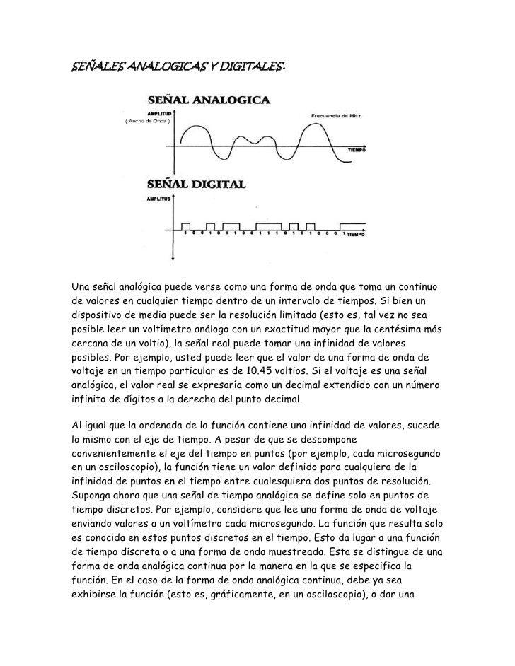 SEÑALES ANALOGICAS Y DIGITALES.<br />Una señal analógica puede verse como una forma de onda que toma un continuo de valore...