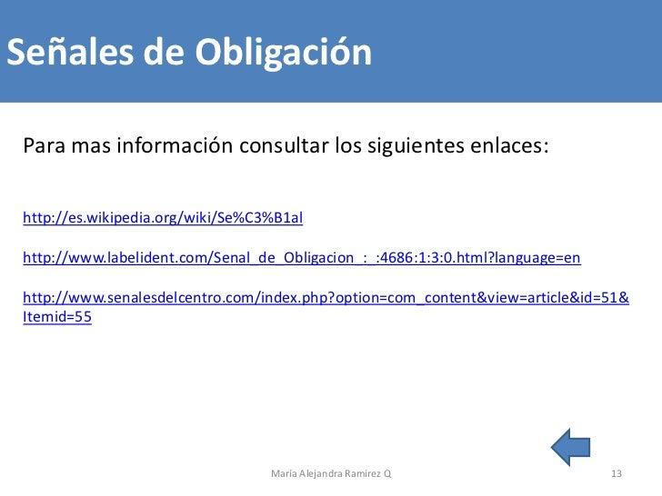 Señales de ObligaciónPara mas información consultar los siguientes enlaces:http://es.wikipedia.org/wiki/Se%C3%B1alhttp://w...