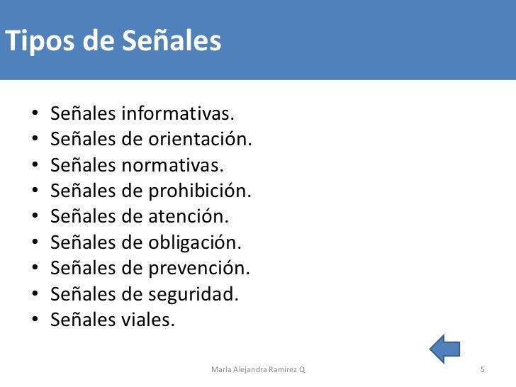 Tipos de Señales •   Señales informativas. •   Señales de orientación. •   Señales normativas. •   Señales de prohibición....