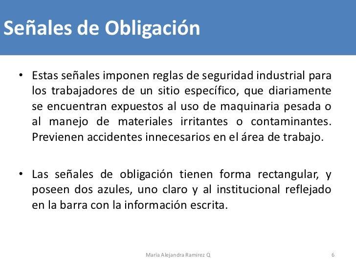 Señales de Obligación • Estas señales imponen reglas de seguridad industrial para   los trabajadores de un sitio específic...