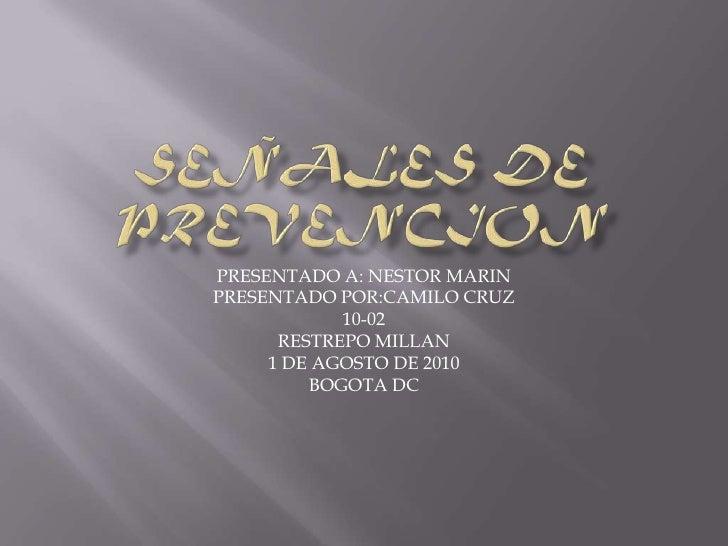 PRESENTADO A: NESTOR MARIN PRESENTADO POR:CAMILO CRUZ             10-02       RESTREPO MILLAN      1 DE AGOSTO DE 2010    ...