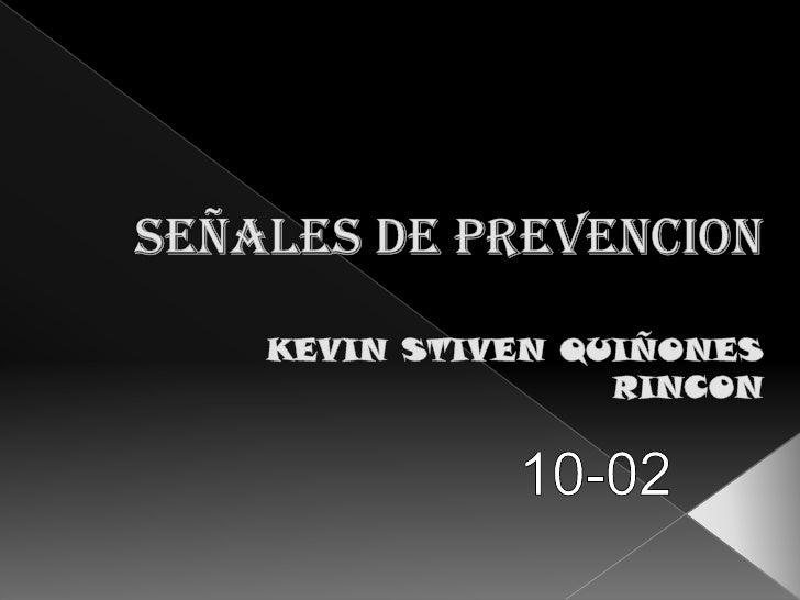 SEÑALES DE PREVENCIONKEVIN STIVEN QUIÑONESRINCON<br />10-02<br />