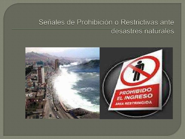 Señales de Prohibición o Restrictivas ante desastres naturales<br />