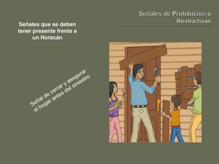 Señales de Prohibición o Restrictivas<br />Señales que se deben tener presente frente a un Huracán<br />Señal de cerrar y ...