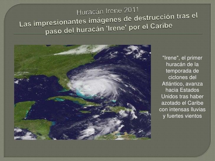 """Huracán Irene 2011Las impresionantes imágenes de destrucción tras el paso del huracán 'Irene' por el Caribe<br />""""Irene"""", ..."""