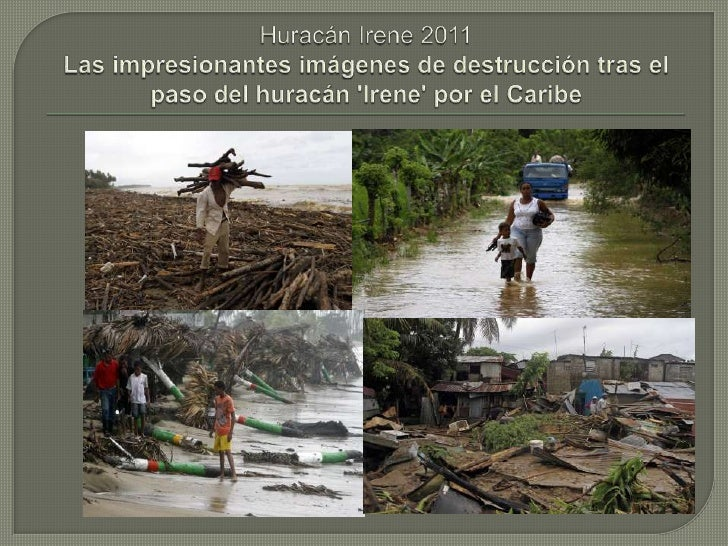 Huracán Irene 2011Las impresionantes imágenes de destrucción tras el paso del huracán 'Irene' por el Caribe<br />