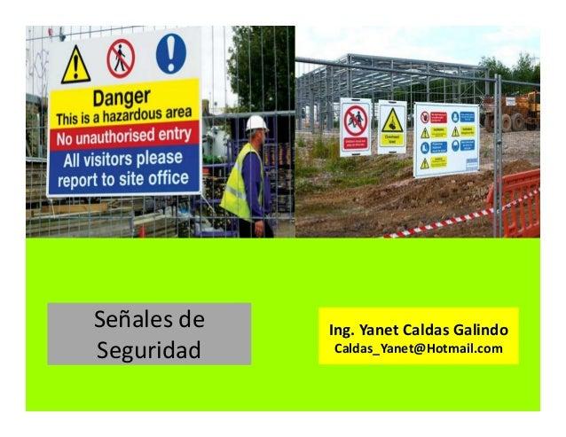 Señales de Seguridad Ing. Yanet Caldas Galindo Caldas_Yanet@Hotmail.com