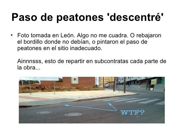 Paso de peatones 'descentré'   <ul><li>Foto tomada en León. Algo no me cuadra. O rebajaron el bordillo donde no debían, o ...