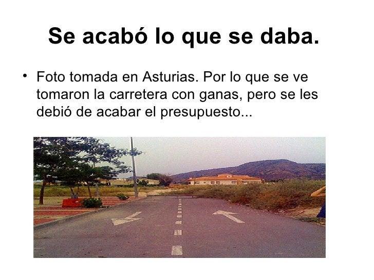 Se acabó lo que se daba.   <ul><li>Foto tomada en Asturias. Por lo que se ve tomaron la carretera con ganas, pero se les d...