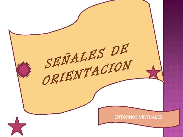 SEÑALES DE ORIENTACION  ENTORNOS VIRTUALES