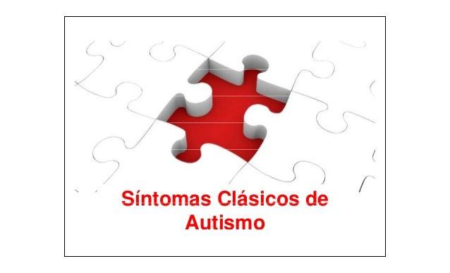 Síntomas Clásicos deSíntomas Clásicos deSíntomas Clásicos de Autismo Síntomas Clásicos de Autismo