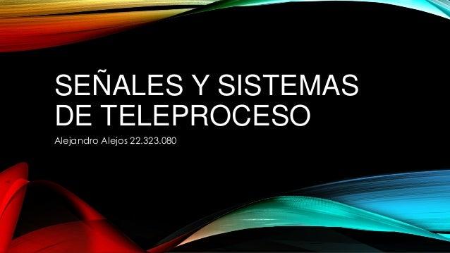 SEÑALES Y SISTEMAS DE TELEPROCESO Alejandro Alejos 22.323.080