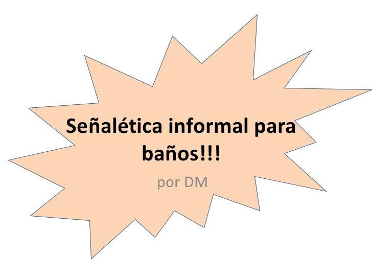 Señalética informal para baños!!! por DM