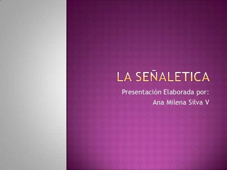 Presentación Elaborada por:         Ana Milena Silva V