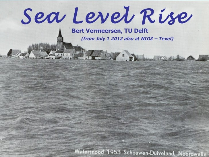 Sea Level Rise    Bert Vermeersen, TU Delft       (from July 1 2012 also at NIOZ – Texel)