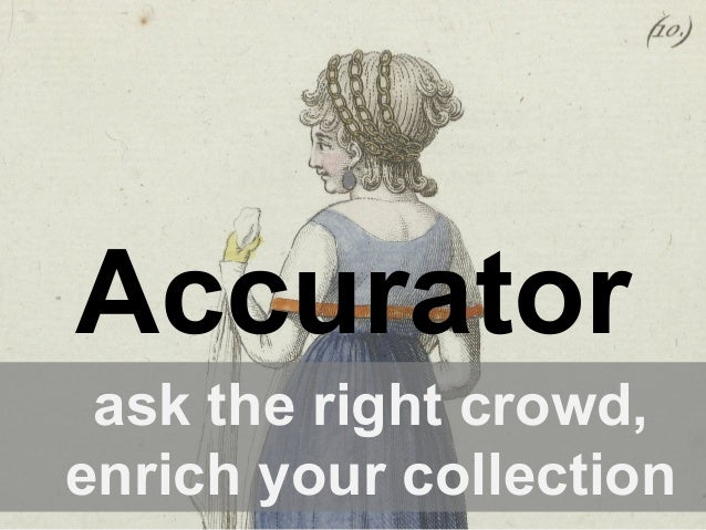 Accurator ask the right crowd, enrich your collection