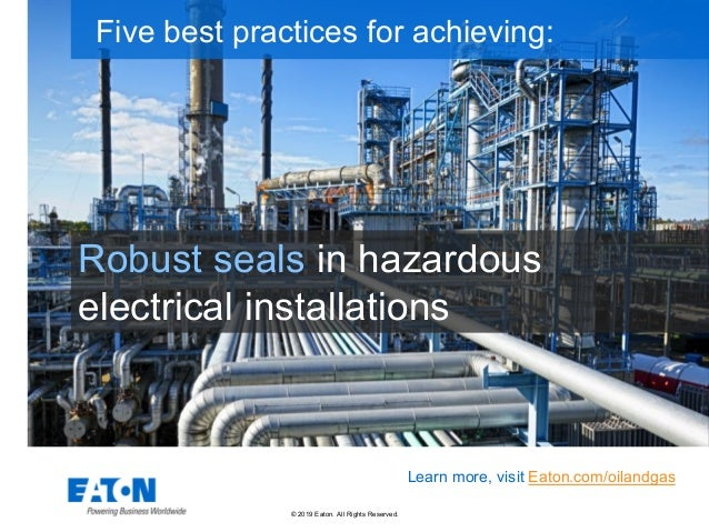 © 2019 Eaton. All Rights Reserved.. Robust seals in hazardous electrical installations Five best practices for achieving: ...