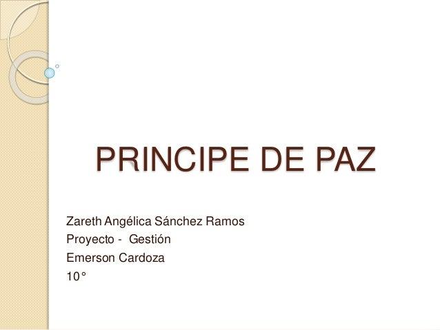 PRINCIPE DE PAZ Zareth Angélica Sánchez Ramos Proyecto - Gestión Emerson Cardoza 10°