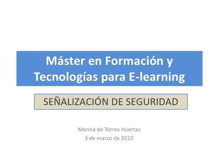 Máster en Formación y Tecnologías para E-learning<br />SEÑALIZACIÓN DE SEGURIDAD<br />Marina de Torres Huertas<br />3 de m...