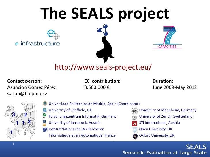 The SEALS project                      http://www.seals-project.eu/ Contact person:                        EC contribution...
