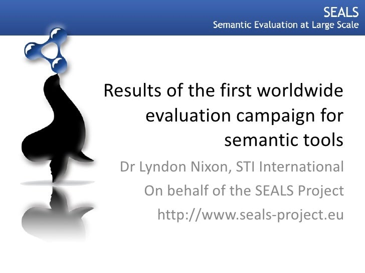 Results of the first worldwide evaluation campaign for semantic tools Dr Lyndon Nixon, STI International On behalf of the ...
