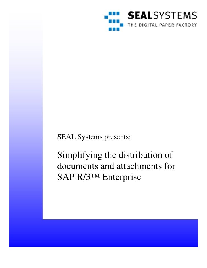 SEAL Systems presents:Simplifying the distribution ofdocuments and attachments forSAP R/3™ Enterprise