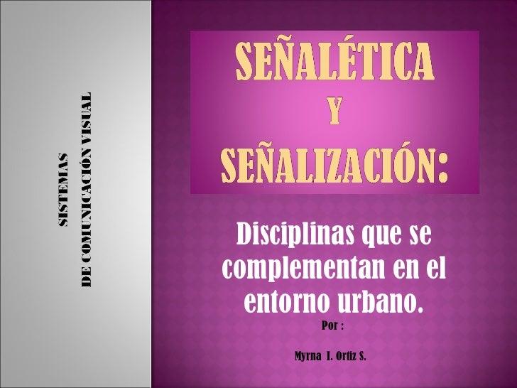 Disciplinas que se complementan en el entorno urbano. Por :  Myrna  I. Ortiz S.