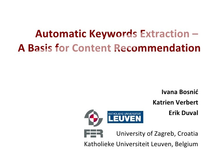 Automatic Keywords Extraction –  A Basis for  Content Recommendation Ivana Bosnić Katrien Verbert Erik Duval University of...