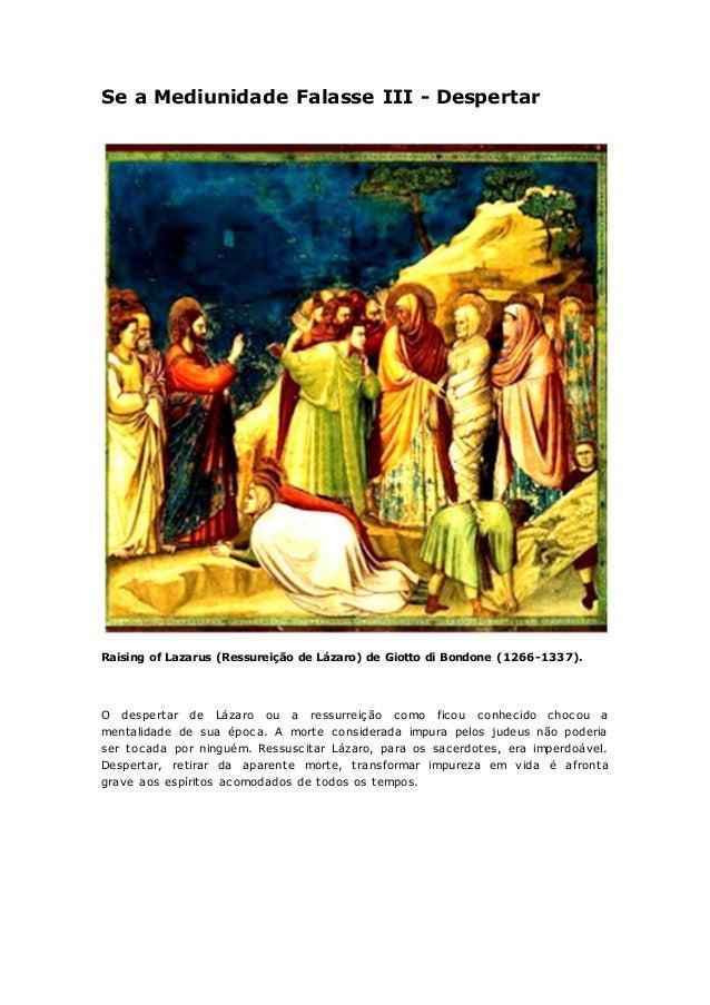 Se a Mediunidade Falasse III - Despertar  Raising of Lazarus (Ressureição de Lázaro) de Giotto di Bondone (1266-1337).  O ...