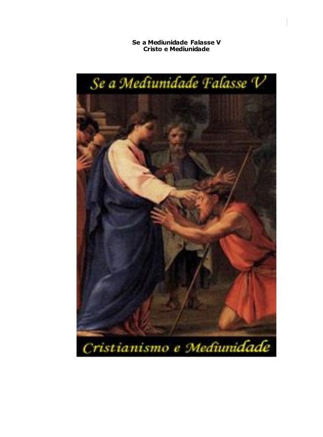 Se a Mediunidade Falasse V  Cristo e Mediunidade