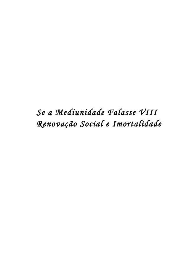 Se a Mediunidade Falasse VIII  Renovação Social e Imortalidade