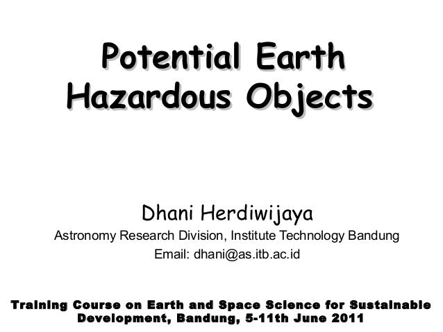 Potential Earth       Hazardous Objects                   Dhani Herdiwijaya     Astronomy Research Division, Institute Tec...