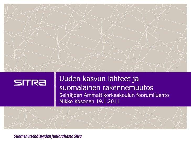 Uuden kasvun lähteet ja suomalainen rakennemuutos Seinäjoen Ammattikorkeakoulun foorumiluento Mikko Kosonen 19.1.2011