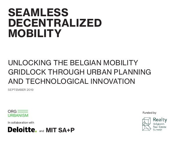 SEAMLESS DECENTRALIZED MOBILITY UNLOCKING THE BELGIAN MOBILITY GRIDLOCK THROUGH URBAN PLANNING AND TECHNOLOGICAL INNOVATIO...