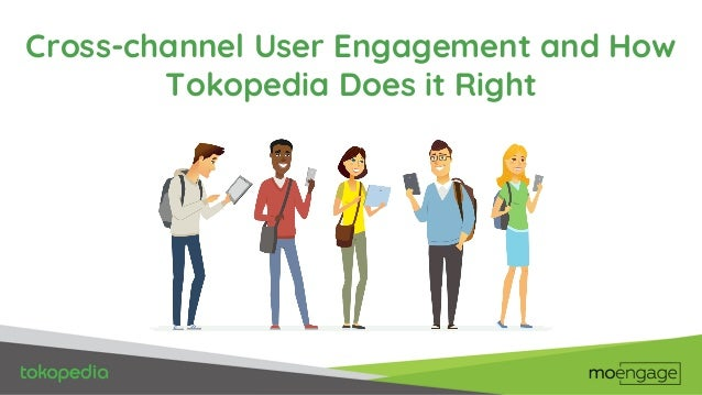 Cross-channel User Engagement and How Tokopedia Does it Right