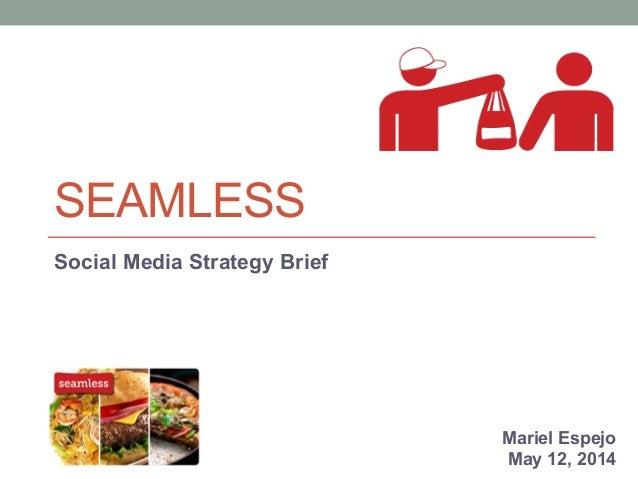 SEAMLESS Social Media Strategy Brief Mariel Espejo May 12, 2014