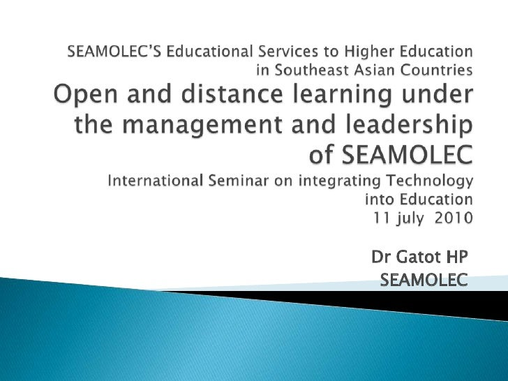 SEAMOLEC'S Educational Services to Higher Education in Southeast Asian CountriesOpen and distance learning under the manag...