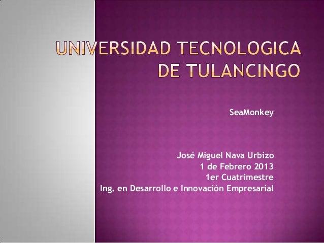 SeaMonkey                    José Miguel Nava Urbizo                         1 de Febrero 2013                           1...