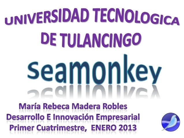 http://es.wikipedia.org/wiki/SeaMonkey        http://www.seamonkey-project.org/abouthttp://www.abcdatos.com/programa/seamo...