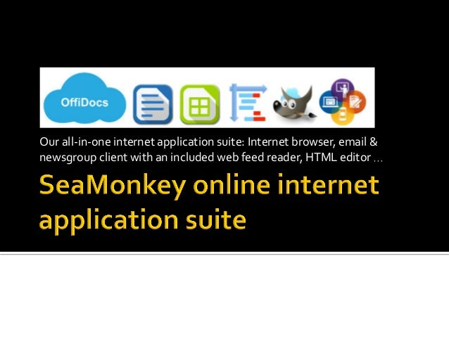 Ourall-in-oneinternetapplicationsuite:Internetbrowser,email& newsgroupclientwithanincludedwebfeedreader,H...