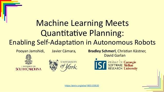 Pooyan Jamshidi, Javier Cámara, Bradley Schmerl, Chris3an Kästner, David Garlan Machine Learning Meets Quan0ta0ve Planning...
