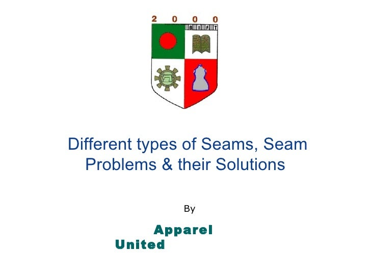 Different types of Seams, Seam Problems & their Solutions   By  Apparel United