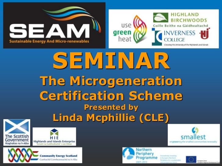 SEMINARThe MicrogenerationCertification Scheme      Presented by Linda Mcphillie (CLE)