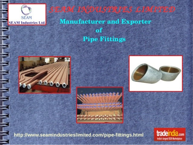 SEAM INDUSTRIES LIMITED   http://www.seamindustrieslimited.com/pipe-fittings.html Manufacturer and Exporter               ...