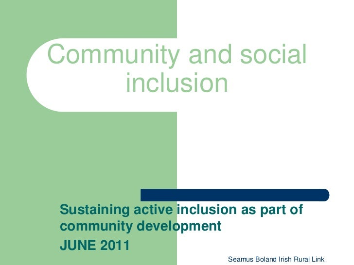 Community and social    inclusion Sustaining active inclusion as part of community development JUNE 2011                  ...