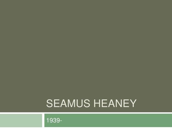 Seamus Heaney<br />1939-<br />
