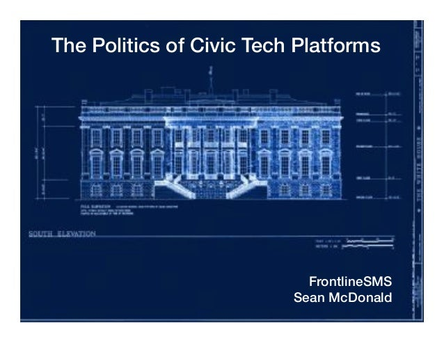 The Politics of Civic Tech Platforms! FrontlineSMS! Sean McDonald!