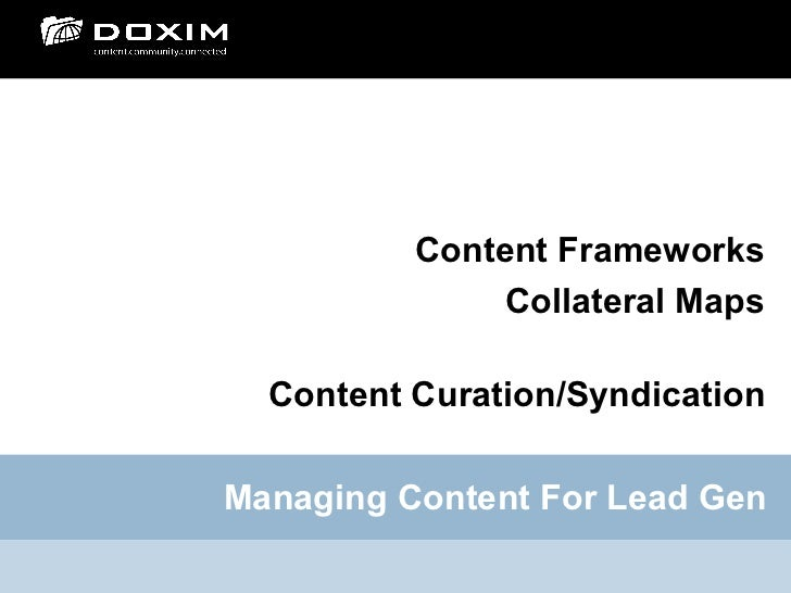 Content Frameworks               Collateral Maps  Content Curation/SyndicationManaging Content For Lead Gen