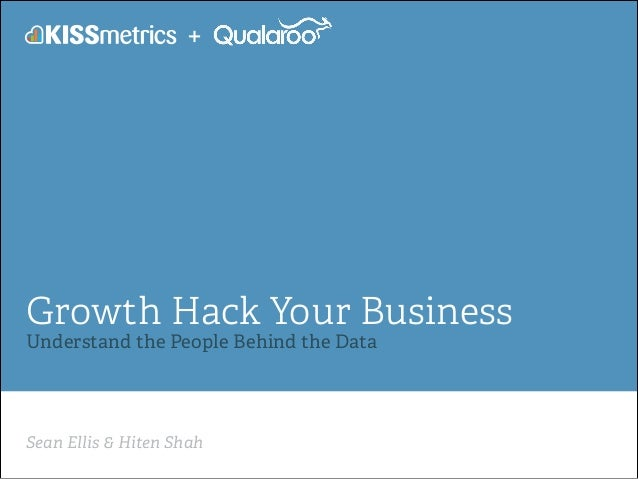 Sean Ellis & Hiten Shah Growth Hack Your Business Understand the People Behind the Data +
